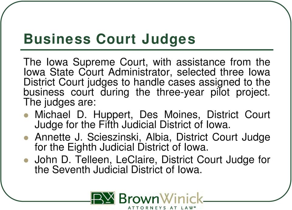 The judges are: Michael D. Huppert, Des Moines, District Court Judge for the Fifth Judicial District of Iowa. Annette J.
