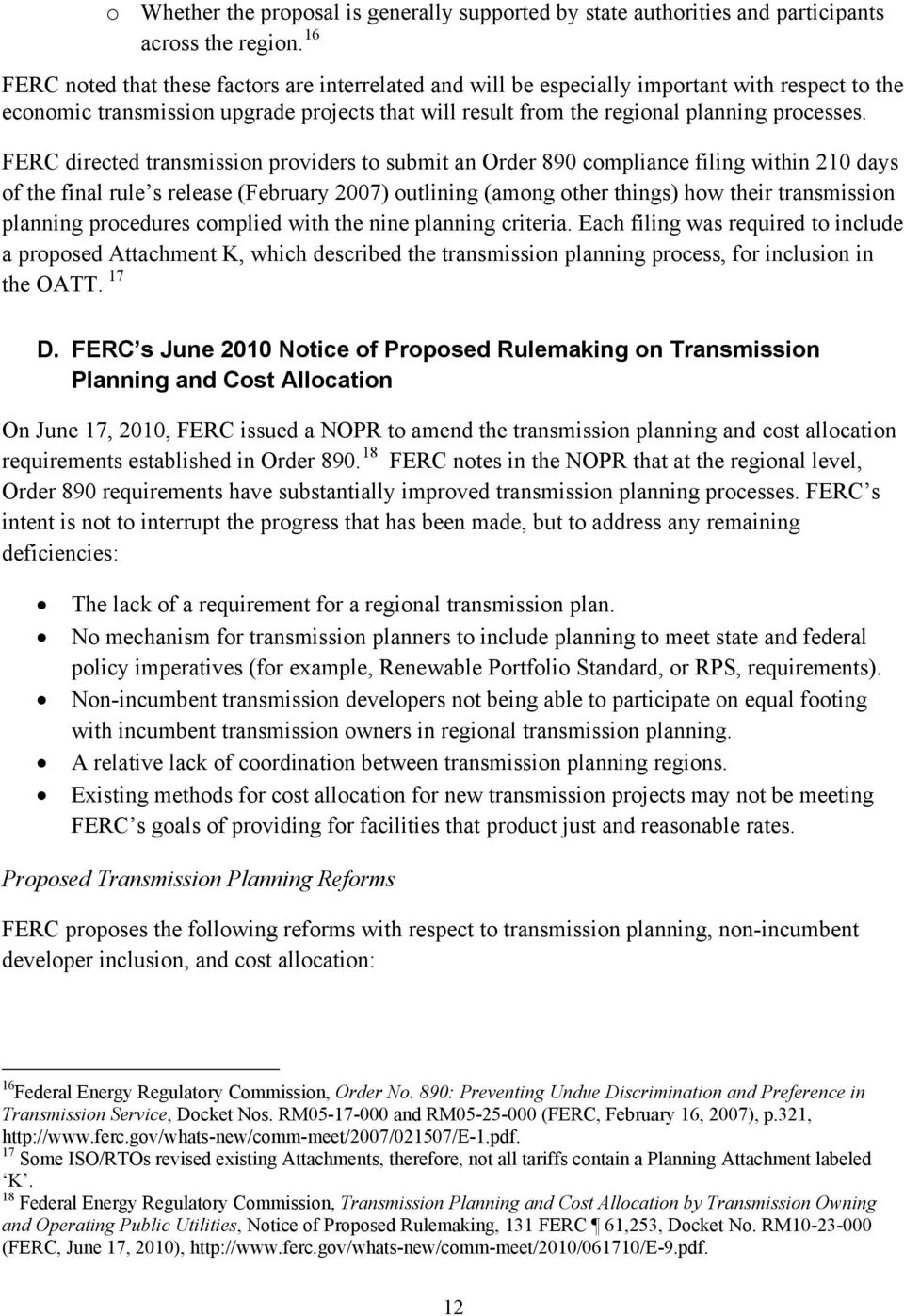 FERC directed transmission providers to submit an Order 890 compliance filing within 210 days of the final rule s release (February 2007) outlining (among other things) how their transmission
