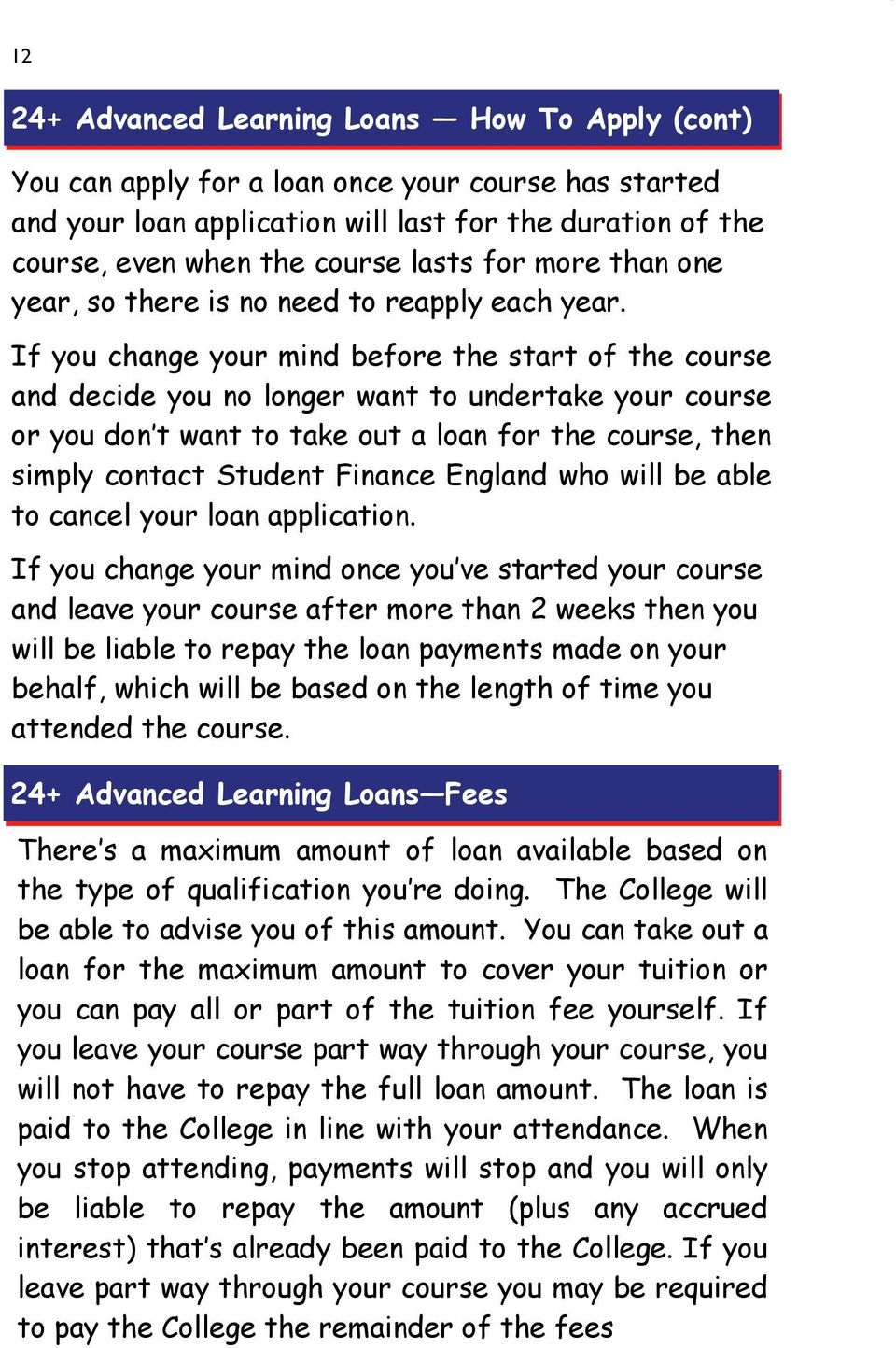 If you change your mind before the start of the course and decide you no longer want to undertake your course or you don t want to take out a loan for the course, then simply contact Student Finance