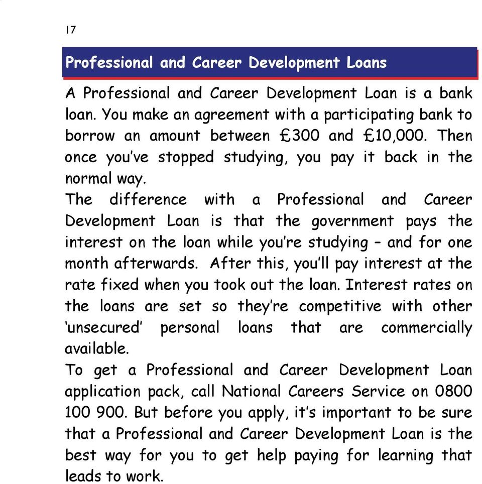 The difference with a Professional and Career Development Loan is that the government pays the interest on the loan while you re studying and for one month afterwards.