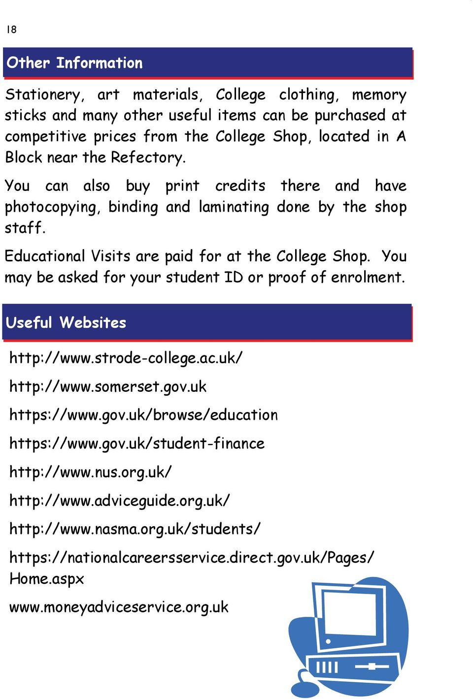 You may be asked for your student ID or proof of enrolment. Useful Websites http://www.strode-college.ac.uk/ http://www.somerset.gov.uk https://www.gov.uk/browse/education https://www.gov.uk/student-finance http://www.