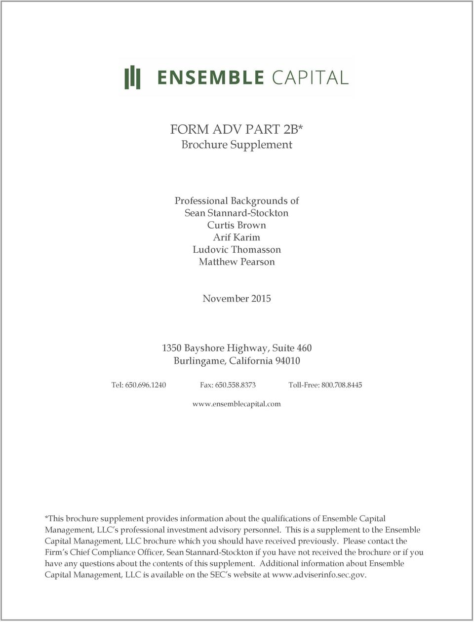 com *This brochure supplement provides information about the qualifications of Ensemble Capital Management, LLC s professional investment advisory personnel.