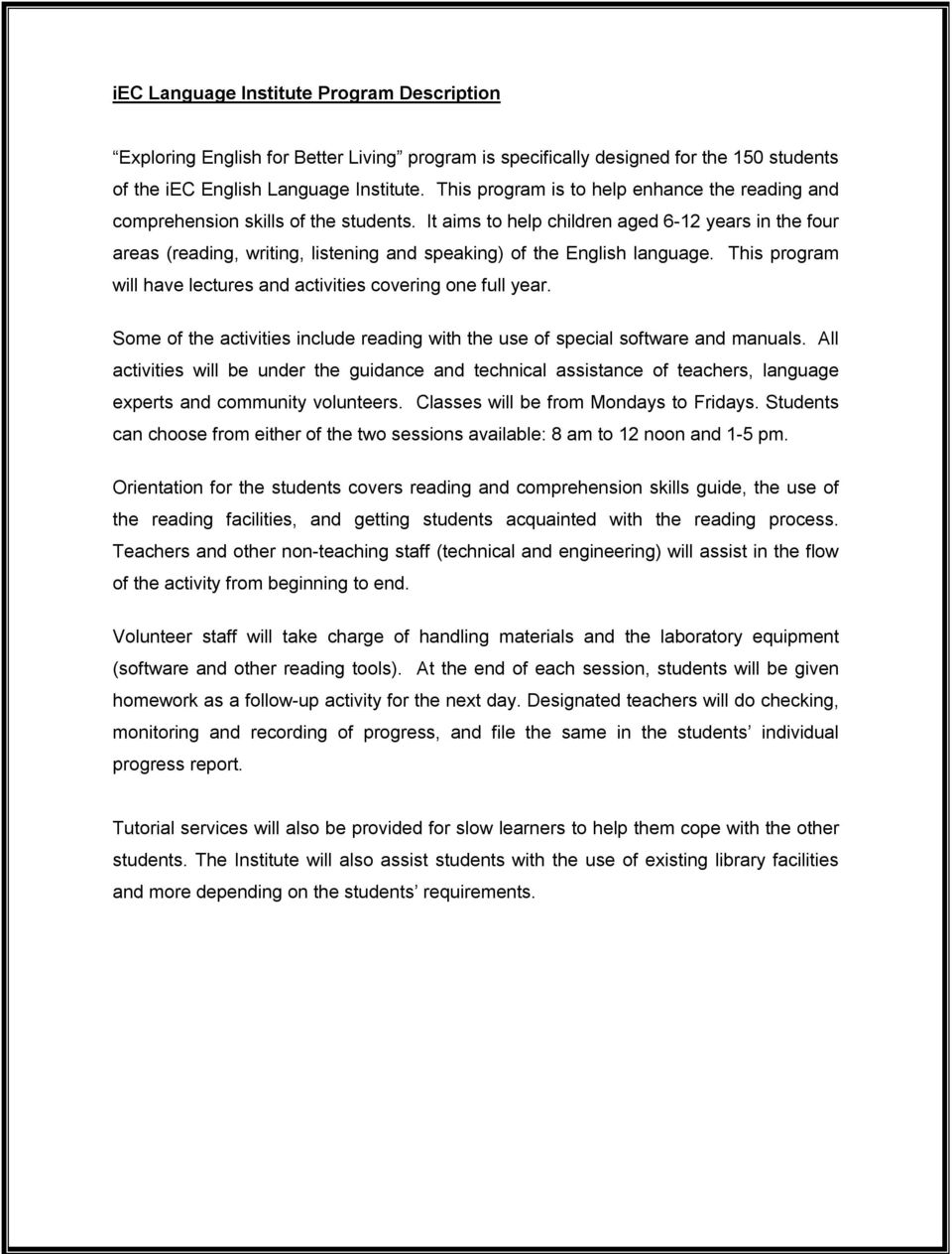 It aims to help children aged 6 12 years in the four areas (reading, writing, listening and speaking) of the English language. This program will have lectures and activities covering one full year.