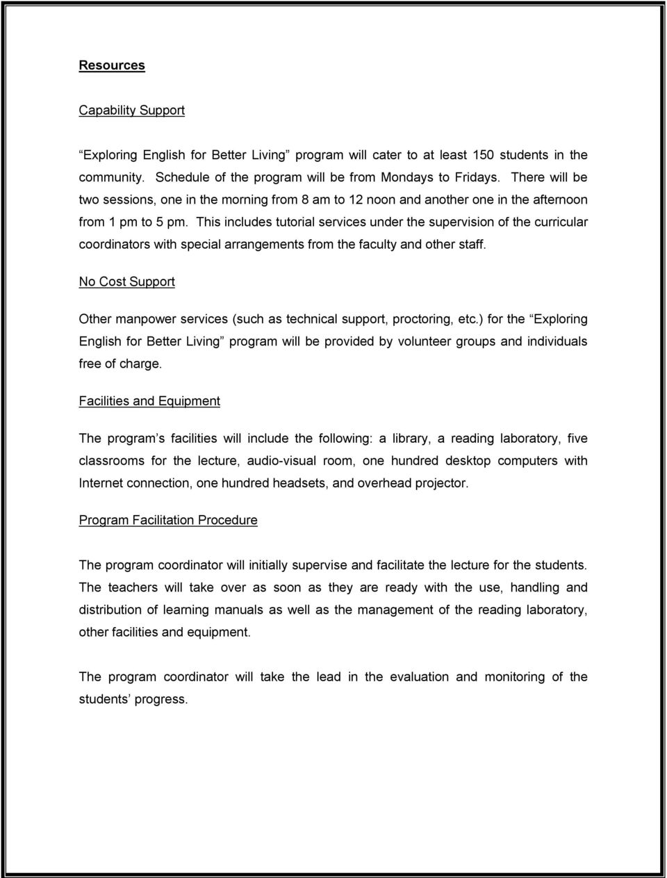 This includes tutorial services under the supervision of the curricular coordinators with special arrangements from the faculty and other staff.