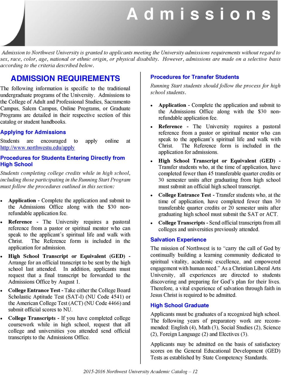 ADMISSION REQUIREMENTS The following information is specific to the traditional undergraduate programs of the University.