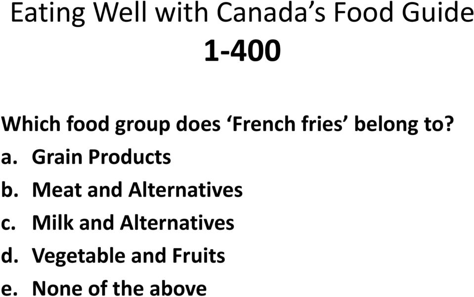 Grain Products b. Meat and Alternatives c.