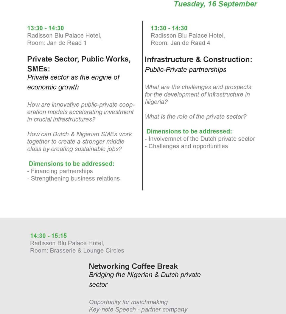13:30-14:30 Infrastructure & Construction: Public-Private partnerships What are the challenges and prospects for the development of infrastructure in Nigeria?
