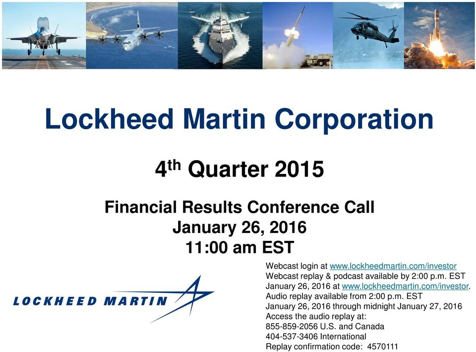 lockheedmartin.com/investor. Audio replay available from 2:00 p.m. EST through midnight January 27, 2016 Access the audio replay at: 855-859-2056 U.