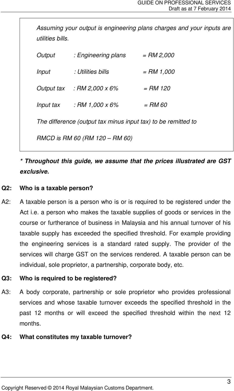 remitted to RMCD is RM 60 (RM 120 RM 60) * Throughout this guide, we assume that the prices illustrated are GST exclusive. Q2: Who is a taxable person?