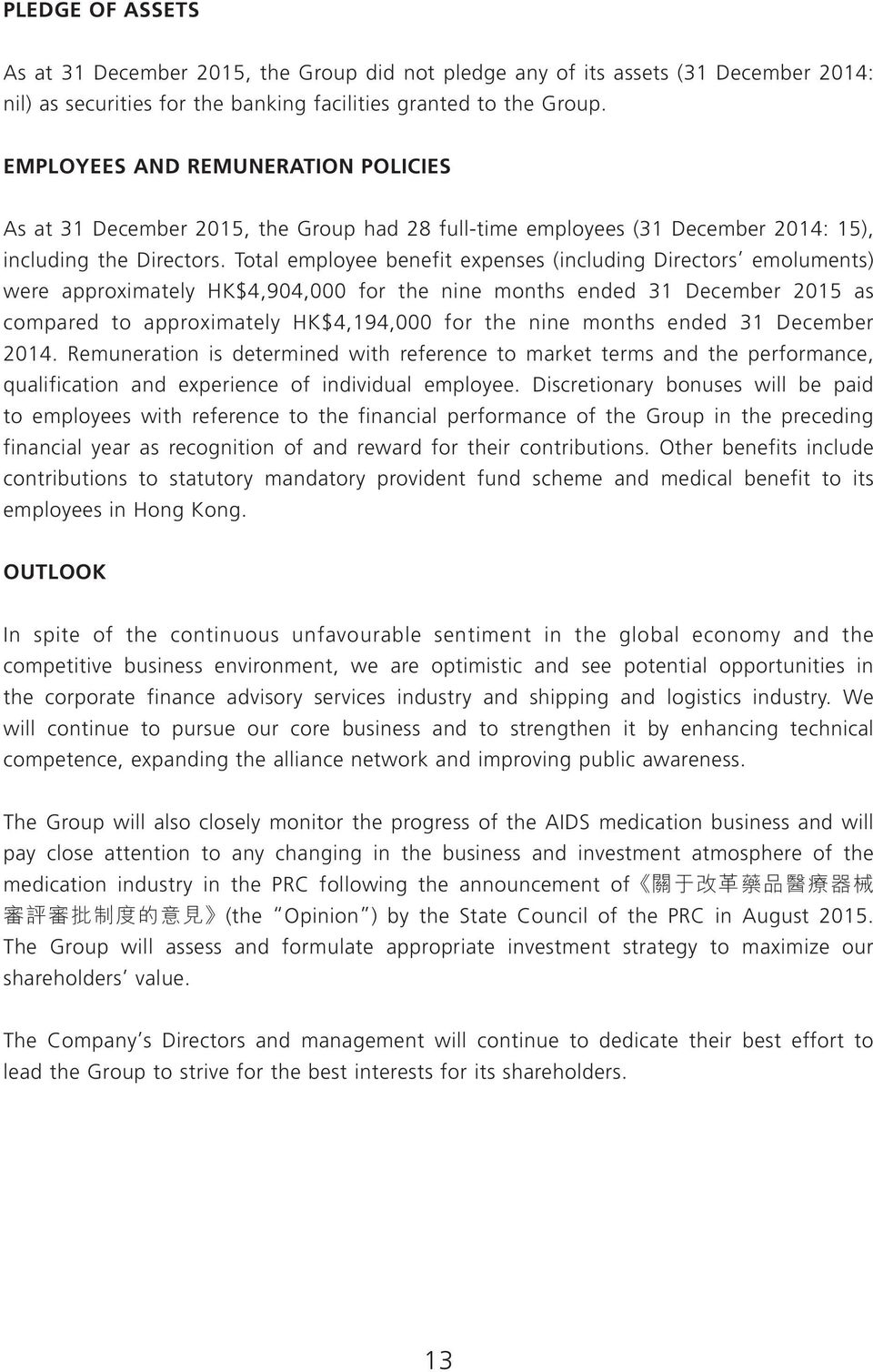 Total employee benefit expenses (including Directors emoluments) were approximately HK$4,904,000 for the nine months ended 2015 as compared to approximately HK$4,194,000 for the nine months ended