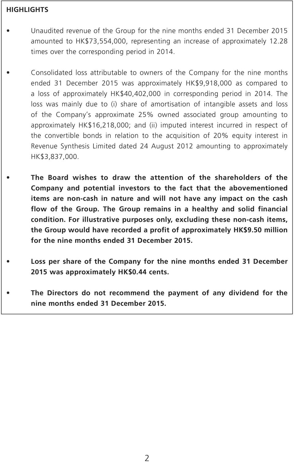 2014. The loss was mainly due to (i) share of amortisation of intangible assets and loss of the Company s approximate 25% owned associated group amounting to approximately HK$16,218,000; and (ii)