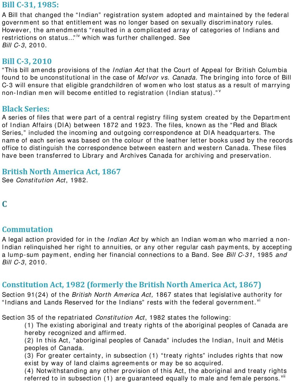 Bill C-3, 2010 This bill amends provisions of the Indian Act that the Court of Appeal for British Columbia found to be unconstitutional in the case of McIvor vs. Canada.