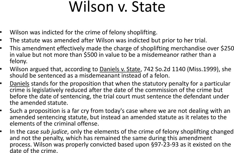 Wilson argued that, according to Daniels v. State, 742 So.2d 1140 (Miss.1999), she should be sentenced as a misdemeanant instead of a felon.