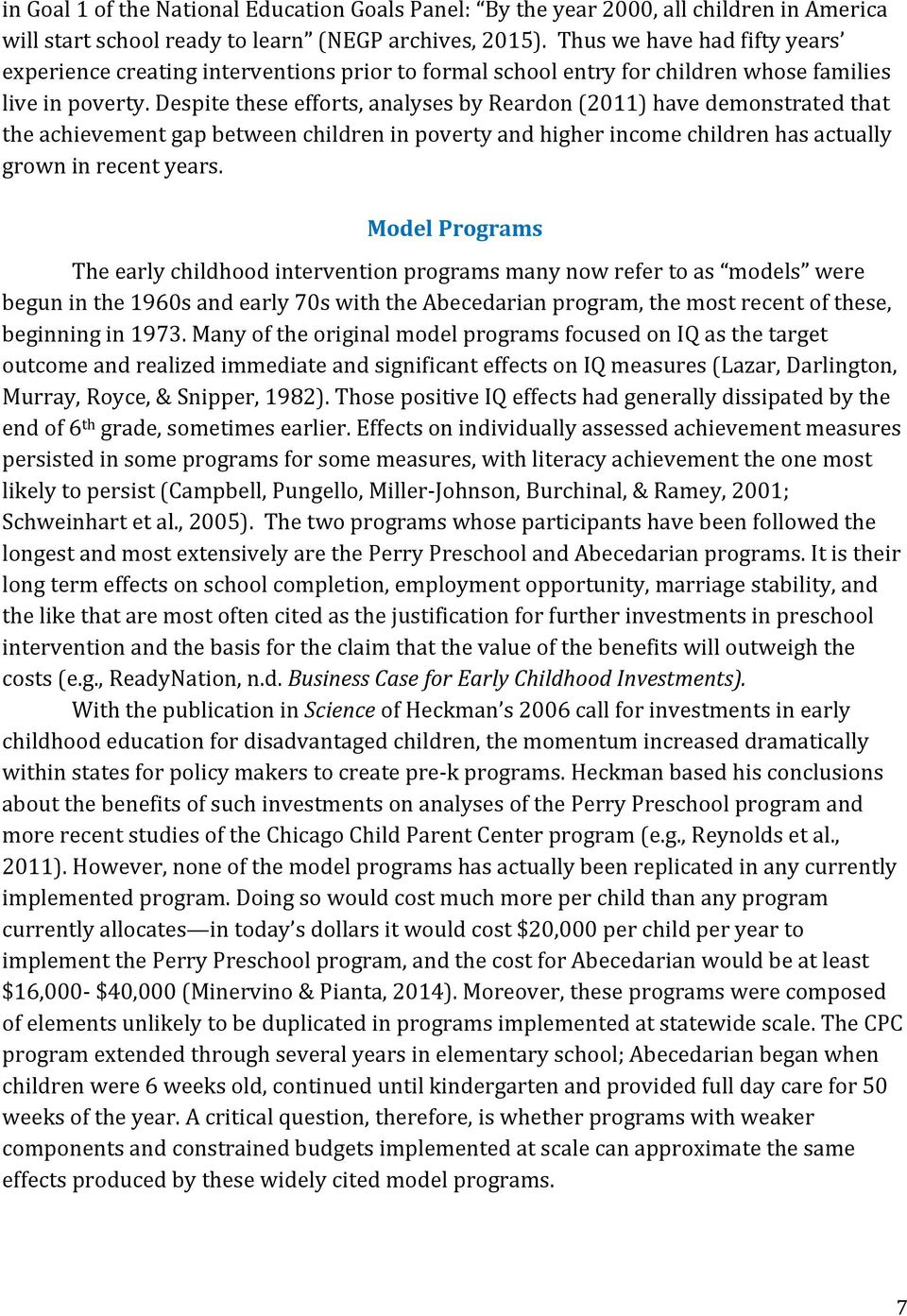 Despite these efforts, analyses by Reardon (2011) have demonstrated that the achievement gap between children in poverty and higher income children has actually grown in recent years.