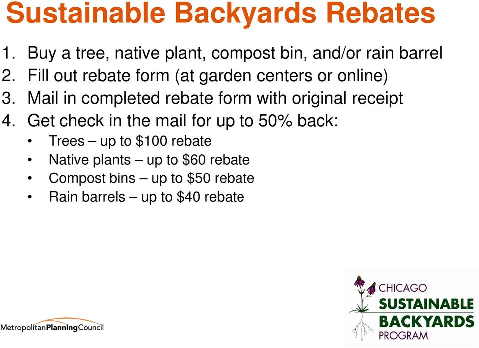 Fill out rebate form (at garden centers or online) 3.