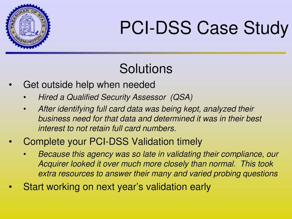 Complete your PCI-DSS Validation timely Because this agency was so late in validating their compliance, our Acquirer looked it over much