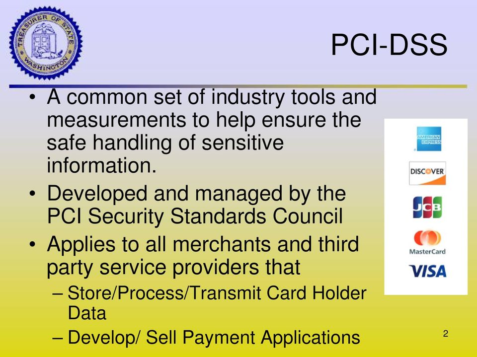 Developed and managed by the PCI Security Standards Council Applies to all