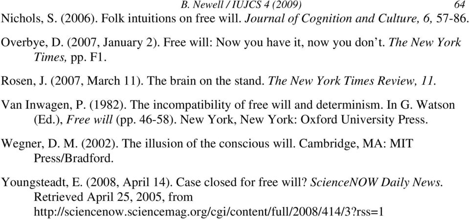 The incompatibility of free will and determinism. In G. Watson (Ed.), Free will (pp. 46-58). New York, New York: Oxford University Press. Wegner, D. M. (2002).