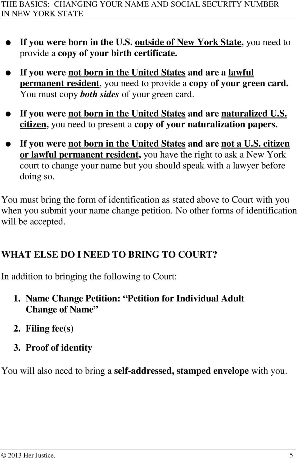 If you were not born in the United States and are naturalized U.S. citizen, you need to present a copy of your naturalization papers. If you were not born in the United States and are not a U.S. citizen or lawful permanent resident, you have the right to ask a New York court to change your name but you should speak with a lawyer before doing so.