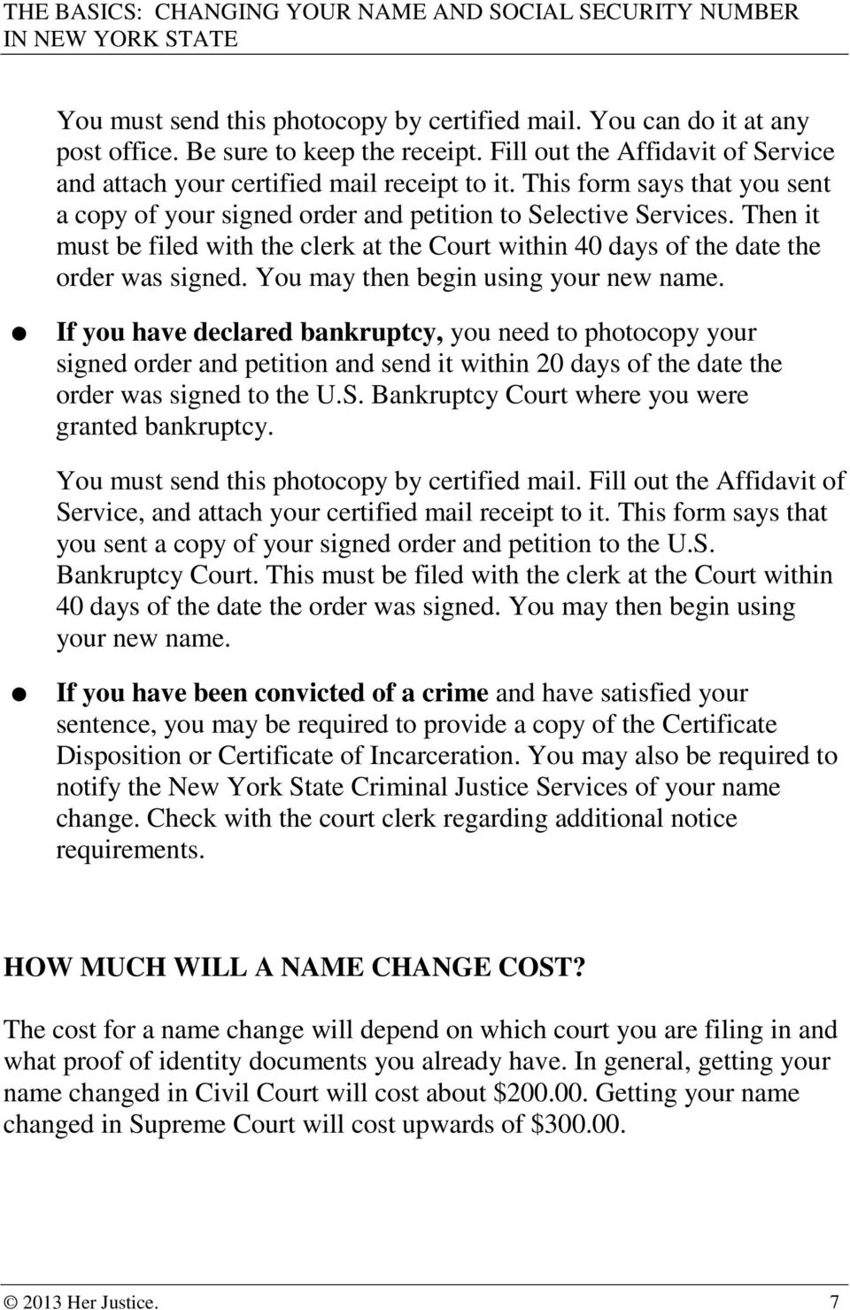 You may then begin using your new name. If you have declared bankruptcy, you need to photocopy your signed order and petition and send it within 20 days of the date the order was signed to the U.S.