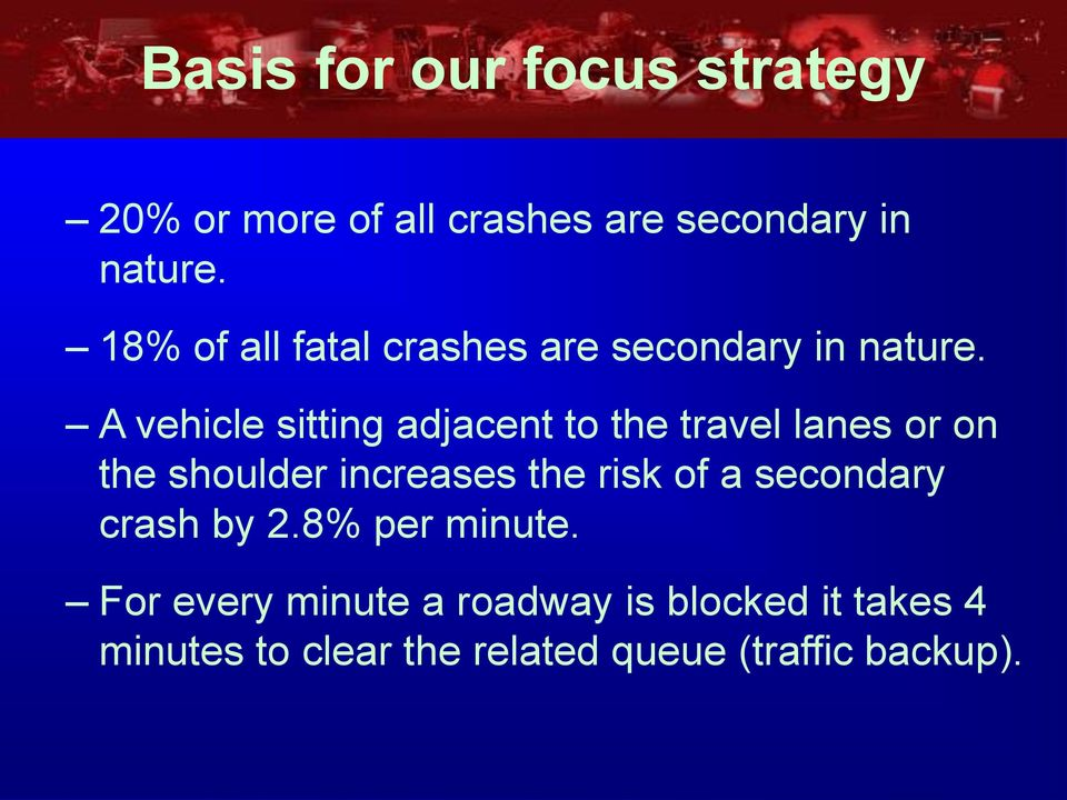 A vehicle sitting adjacent to the travel lanes or on the shoulder increases the risk of a