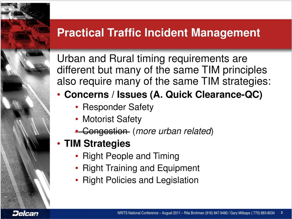 Quick Clearance-QC) Responder Safety Motorist Safety Congestion (more urban related) TIM Strategies Right People and