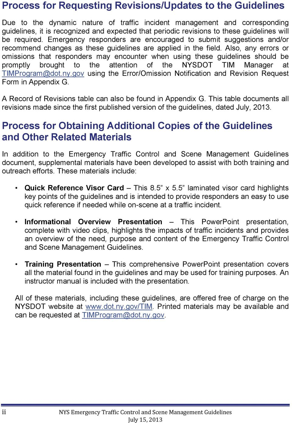 Also, any errors or omissions that responders may encounter when using these guidelines should be promptly brought to the attention of the NYSDOT TIM Manager at TIMProgram@dot.ny.gov using the Error/Omission Notification and Revision Request Form in Appendix G.
