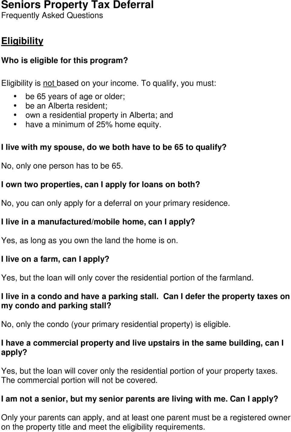 I live with my spouse, do we both have to be 65 to qualify? No, only one person has to be 65. I own two properties, can I apply for loans on both?