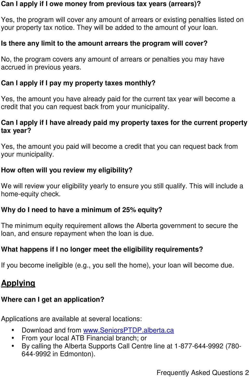 No, the program covers any amount of arrears or penalties you may have accrued in previous years. Can I apply if I pay my property taxes monthly?