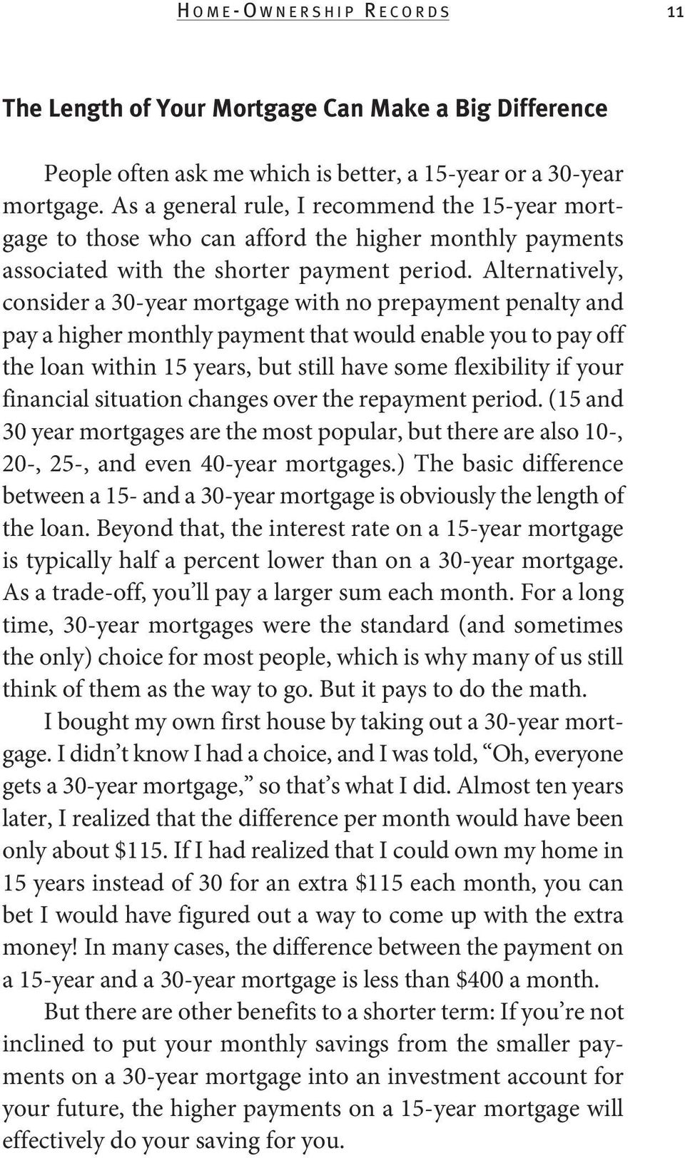 Alternatively, consider a 30-year mortgage with no prepayment penalty and pay a higher monthly payment that would enable you to pay off the loan within 15 years, but still have some flexibility if