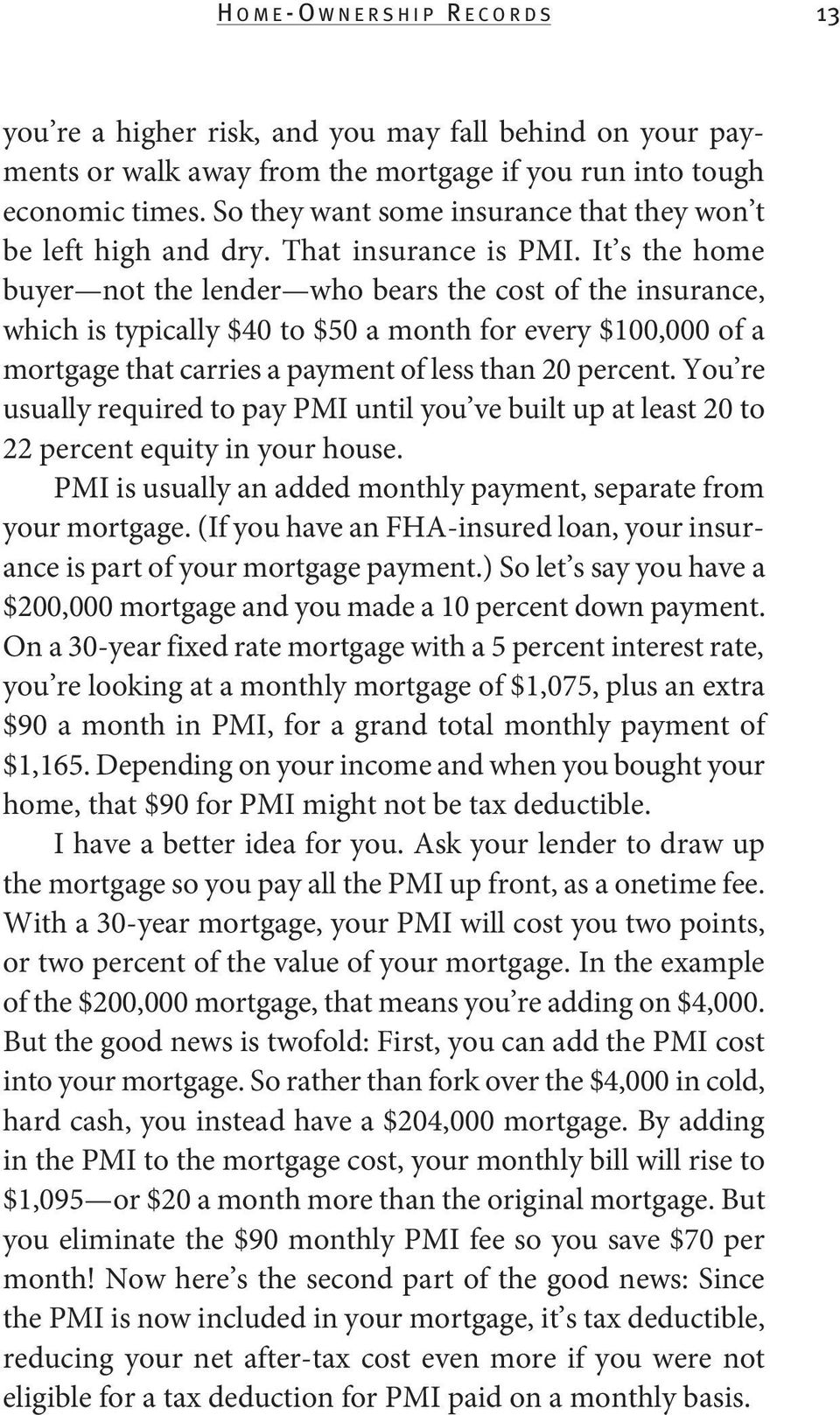 It s the home buyer not the lender who bears the cost of the insurance, which is typically $40 to $50 a month for every $100,000 of a mortgage that carries a payment of less than 20 percent.