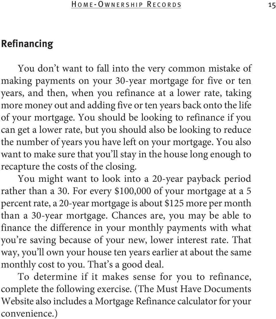 You should be looking to refinance if you can get a lower rate, but you should also be looking to reduce the number of years you have left on your mortgage.