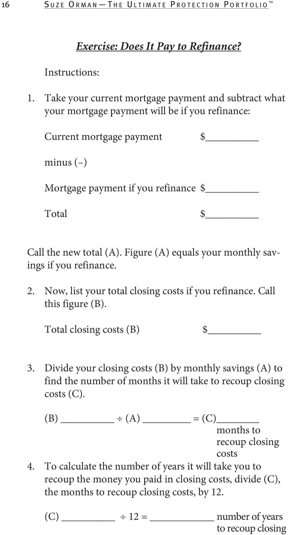 total (A). Figure (A) equals your monthly savings if you refinance. 2. Now, list your total closing costs if you refinance. Call this figure (B). Total closing costs (B) $ 3.