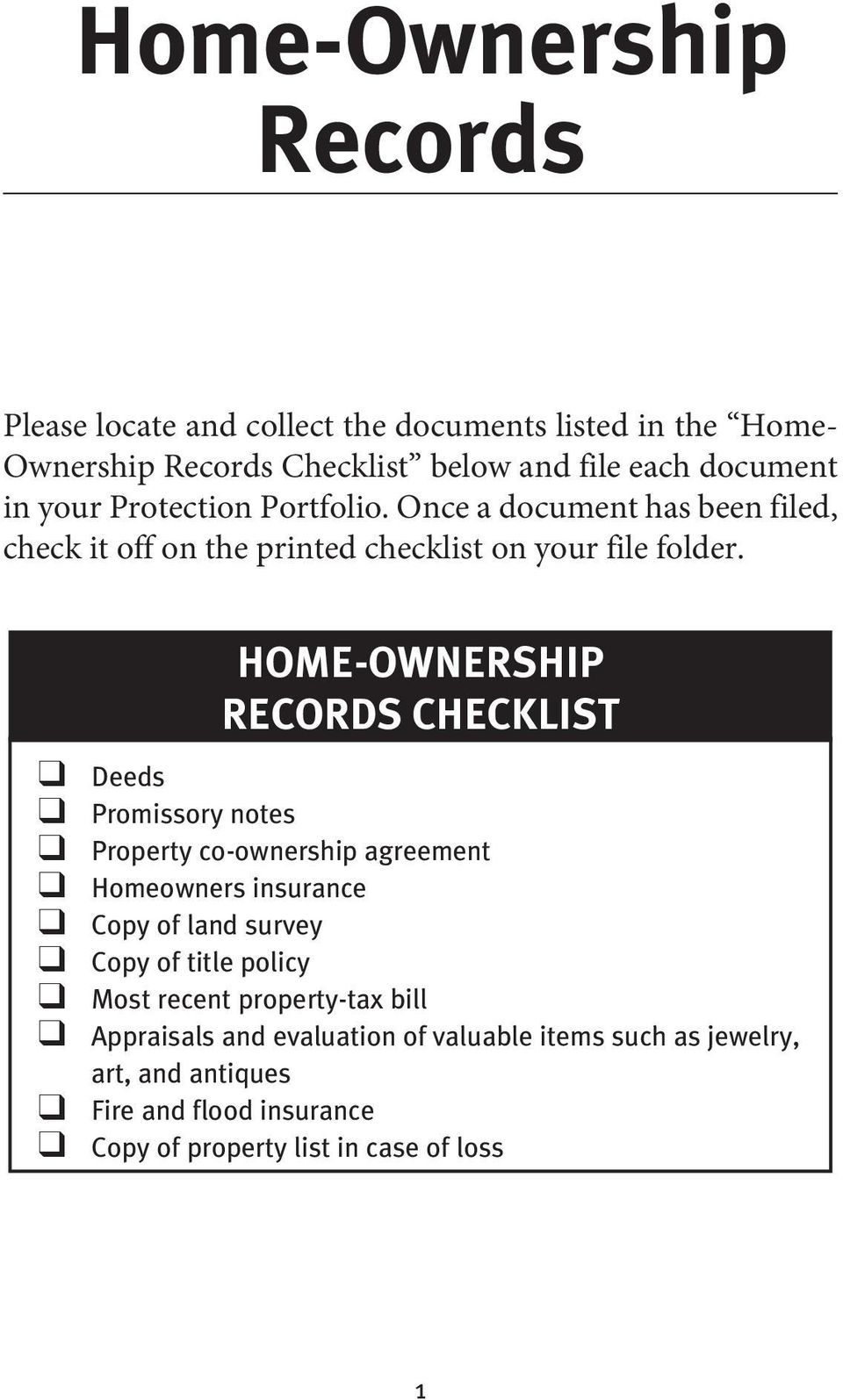 Home-Ownership Records Checklist q Deeds q Promissory notes q Property co-ownership agreement q Homeowners insurance q Copy of land survey q Copy of