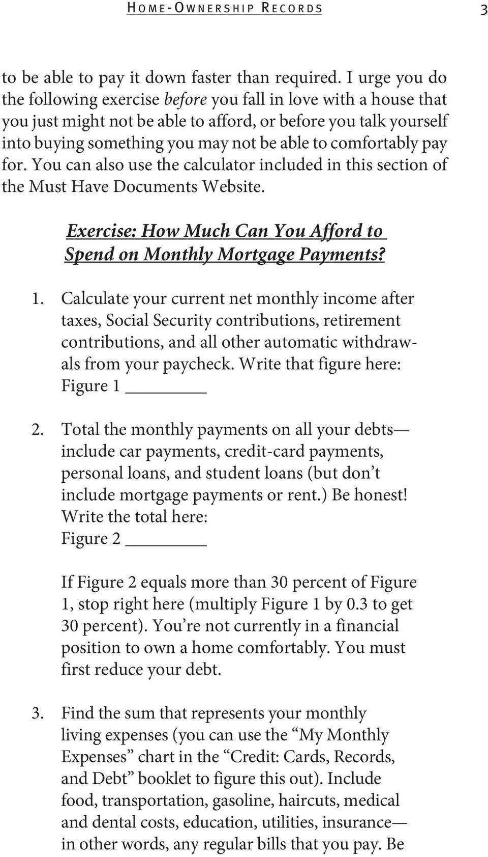 comfortably pay for. You can also use the calculator included in this section of the Must Have Documents Website. Exercise: How Much Can You Afford to Spend on Monthly Mortgage Payments? 1.