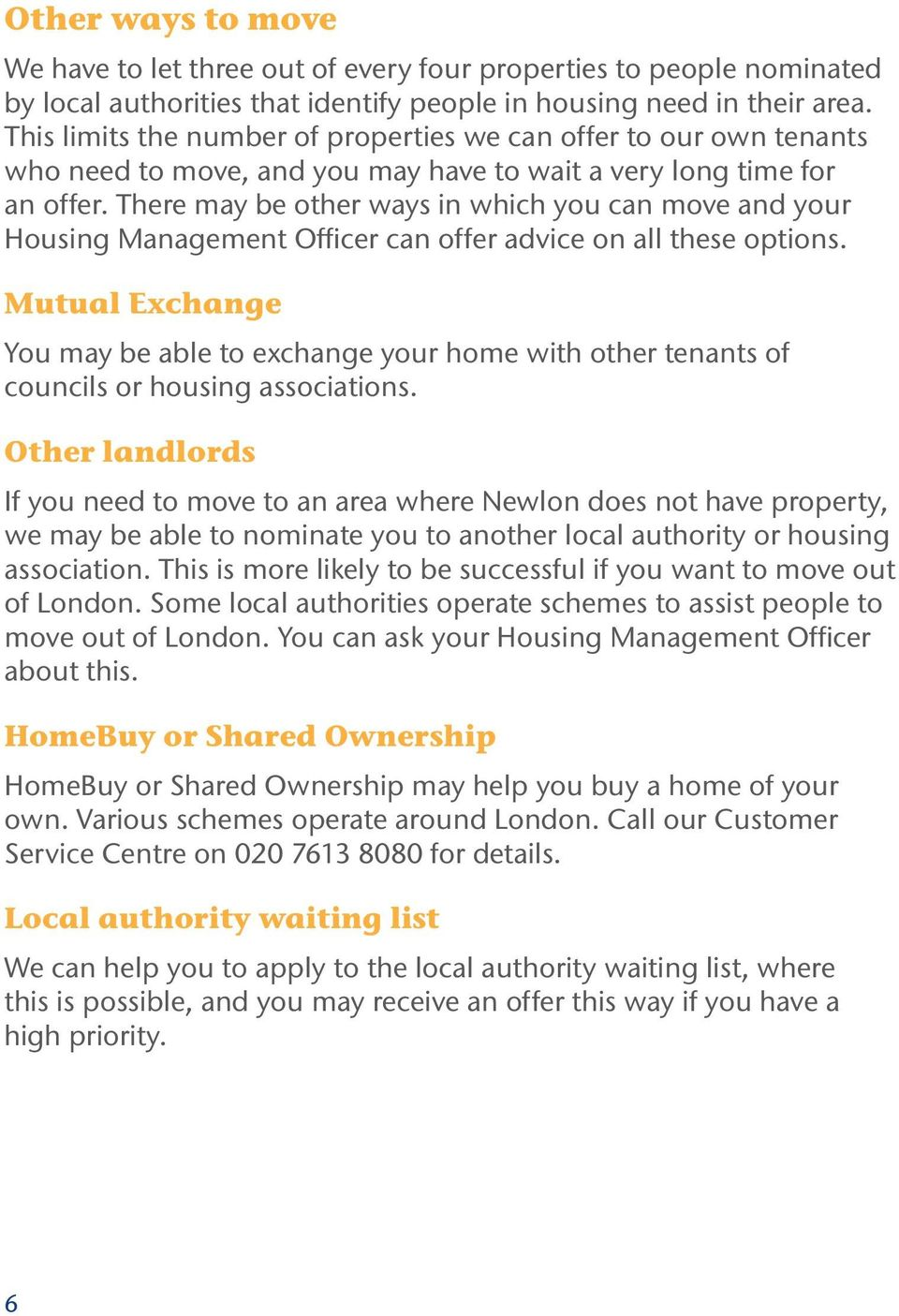 There may be other ways in which you can move and your Housing Management Officer can offer advice on all these options.