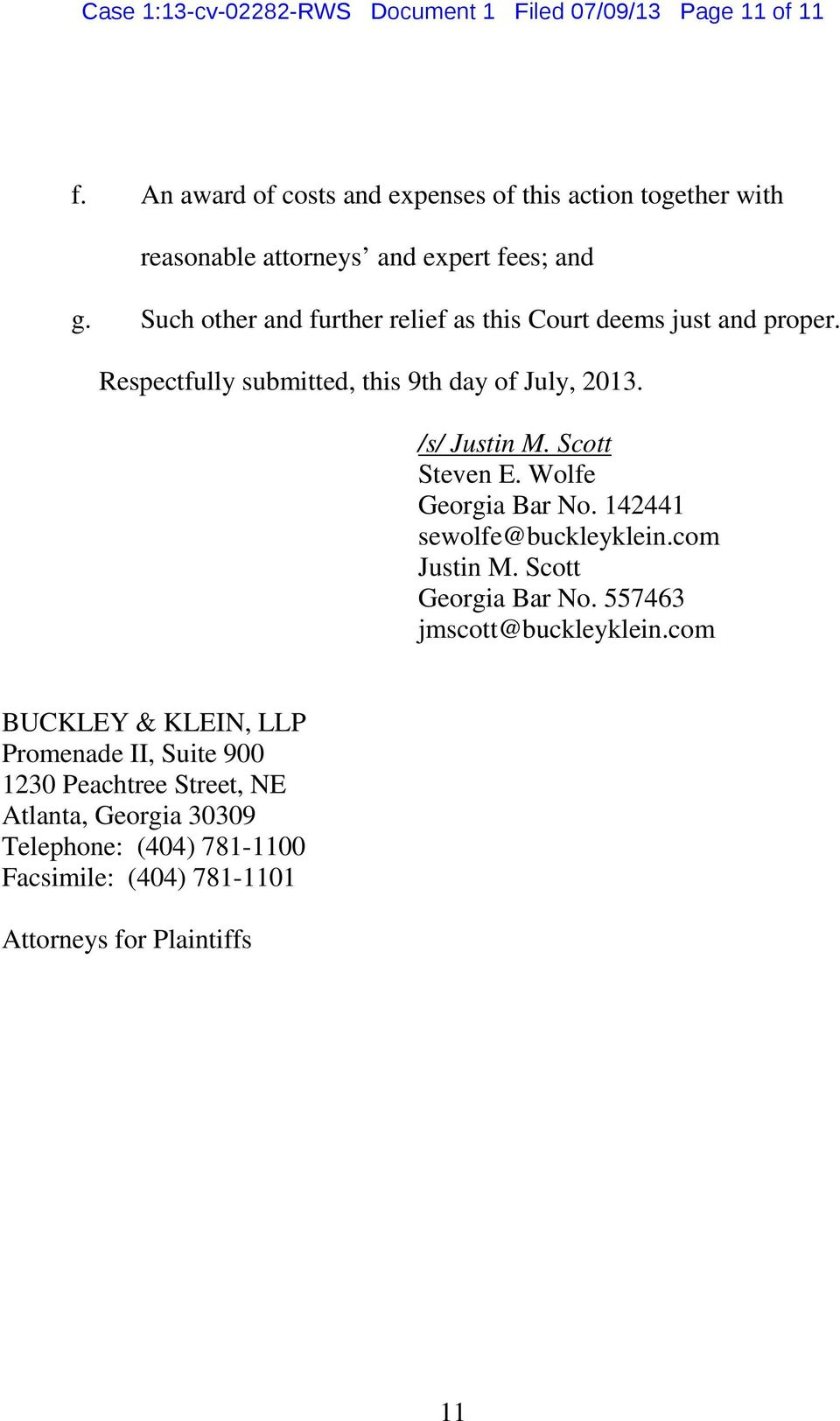 Such other and further relief as this Court deems just and proper. Respectfully submitted, this 9th day of July, 2013. /s/ Justin M. Scott Steven E.
