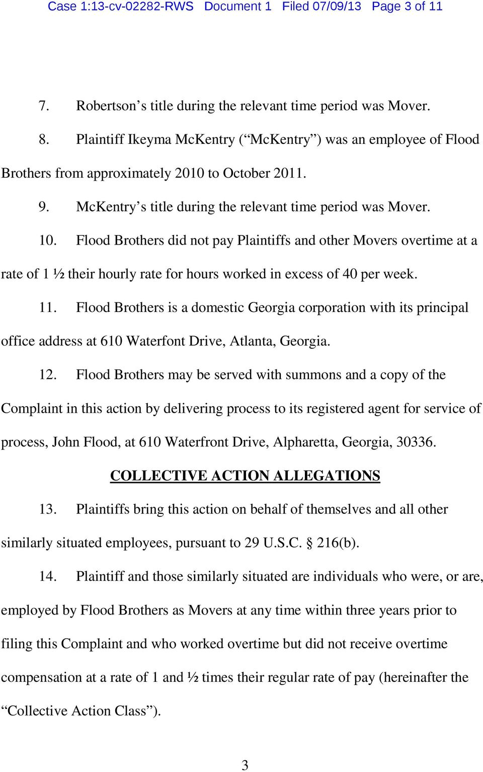 Flood Brothers did not pay Plaintiffs and other Movers overtime at a rate of 1 ½ their hourly rate for hours worked in excess of 40 per week. 11.