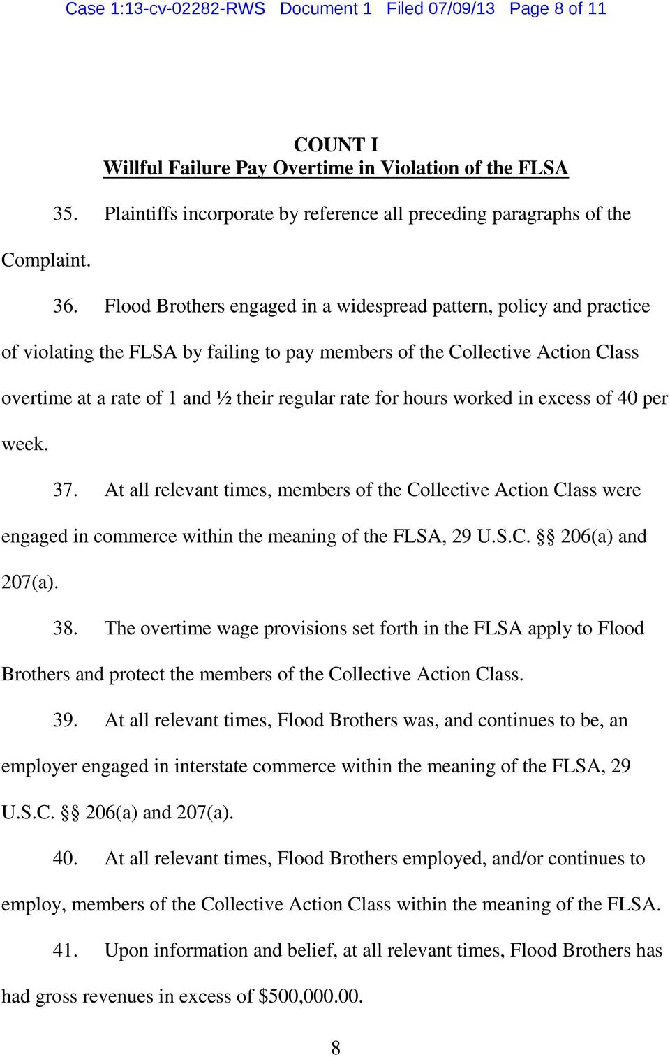 Flood Brothers engaged in a widespread pattern, policy and practice of violating the FLSA by failing to pay members of the Collective Action Class overtime at a rate of 1 and ½ their regular rate for