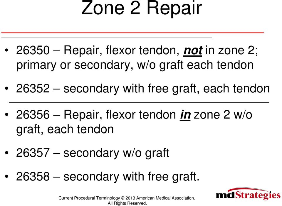 graft, each tendon 26356 Repair, flexor tendon in zone 2 w/o