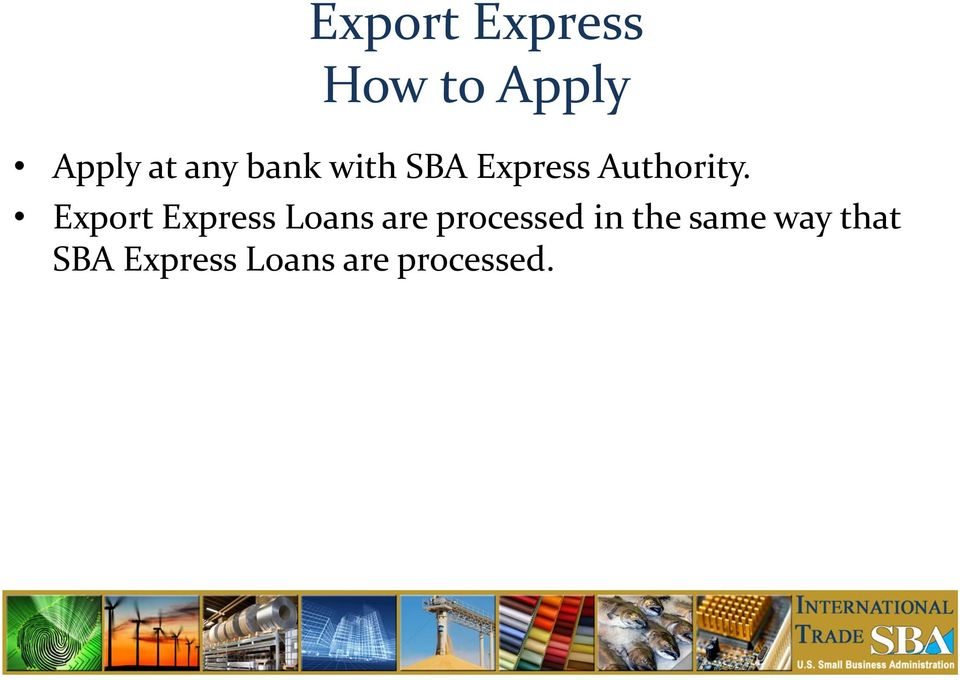 Export Express Loans are processed in