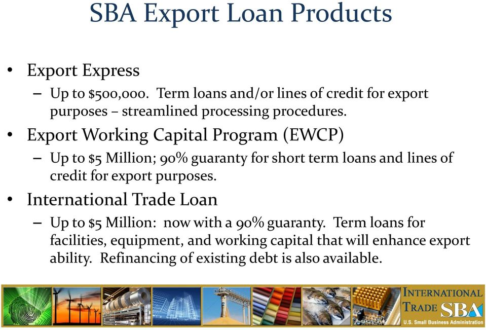 Export Working Capital Program (EWCP) Up to $5 Million; 90% guaranty for short term loans and lines of credit for export