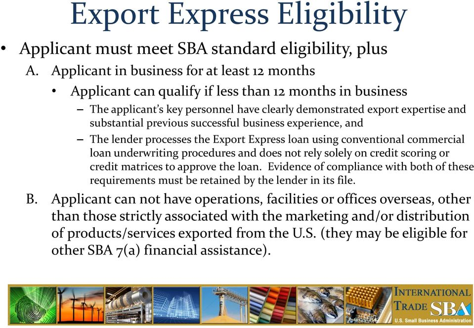 successful business experience, and The lender processes the Export Express loan using conventional commercial loan underwriting procedures and does not rely solely on credit scoring or credit