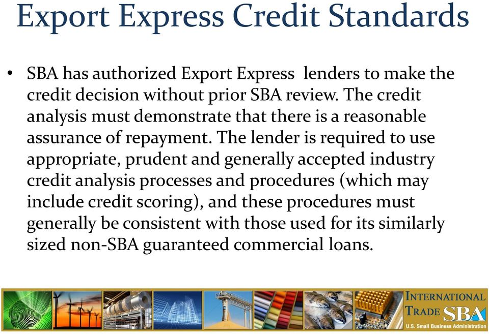 The lender is required to use appropriate, prudent and generally accepted industry credit analysis processes and procedures