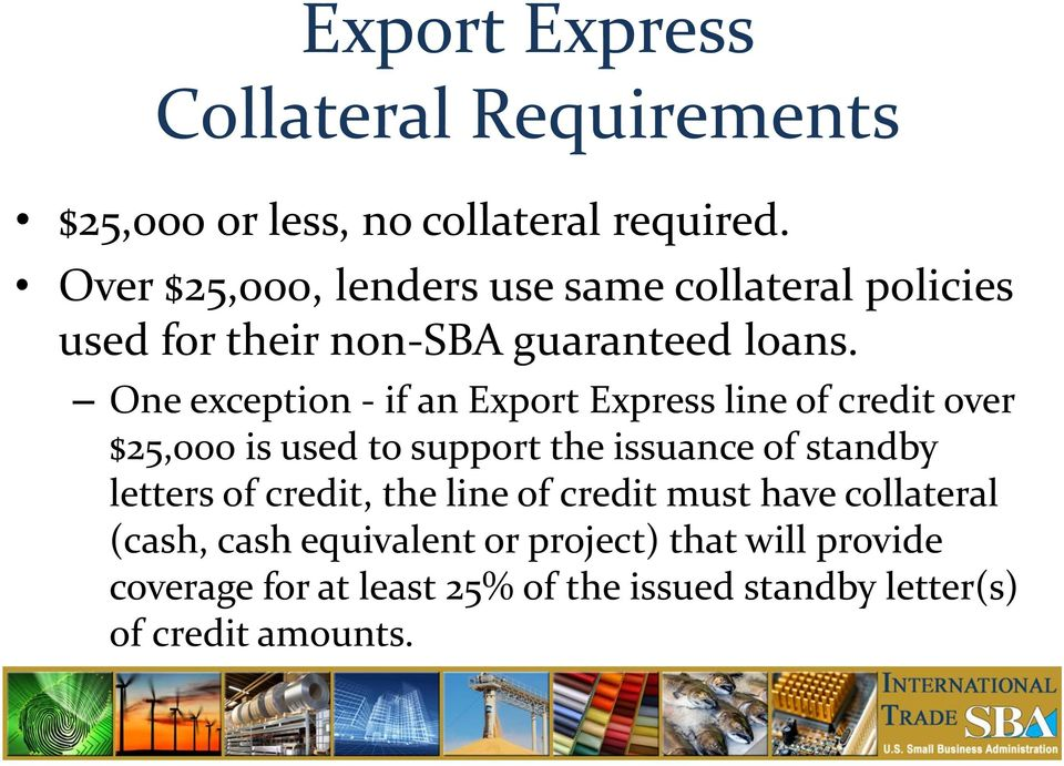 One exception - if an Export Express line of credit over $25,000 is used to support the issuance of standby letters