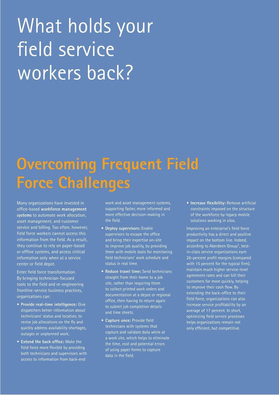 billing. Too often, however, field force workers cannot access this information from the field.