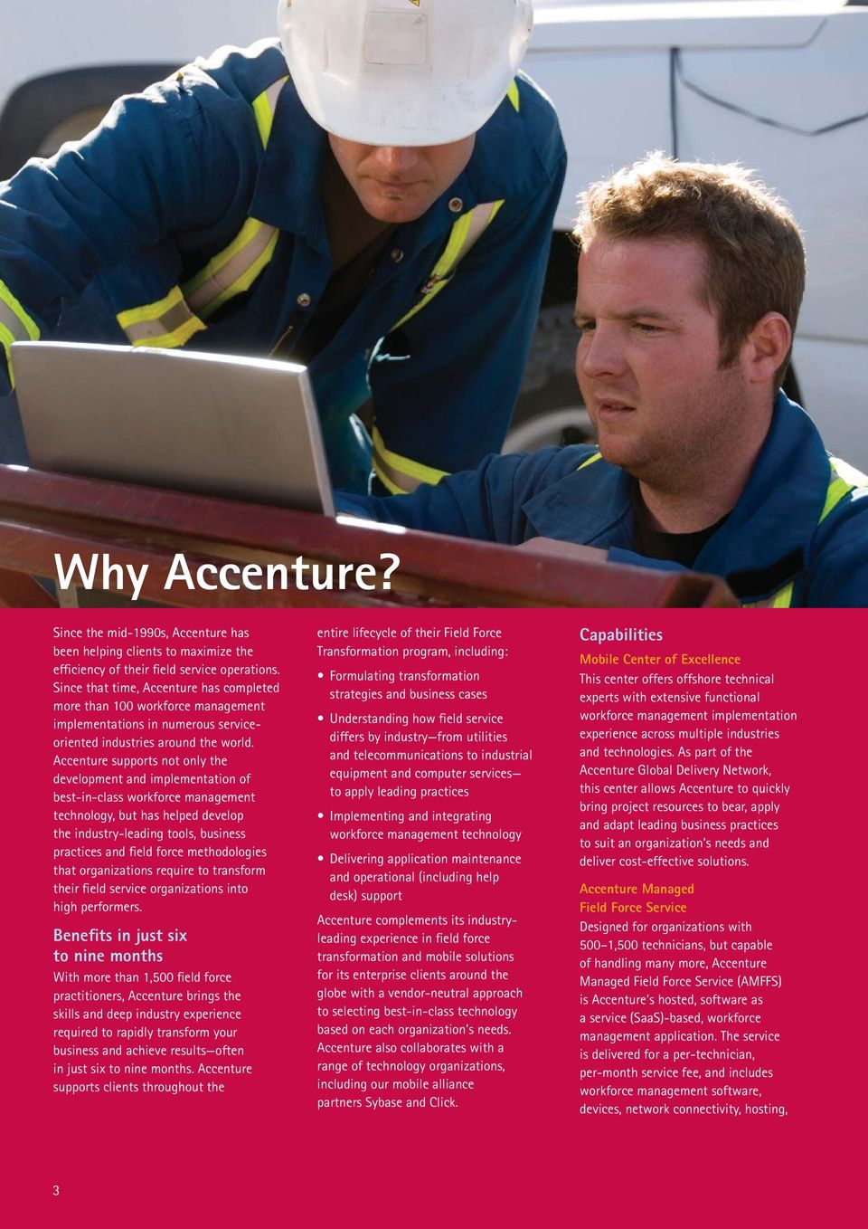 Accenture supports not only the development and implementation of best-in-class workforce management technology, but has helped develop the industry-leading tools, business practices and field force