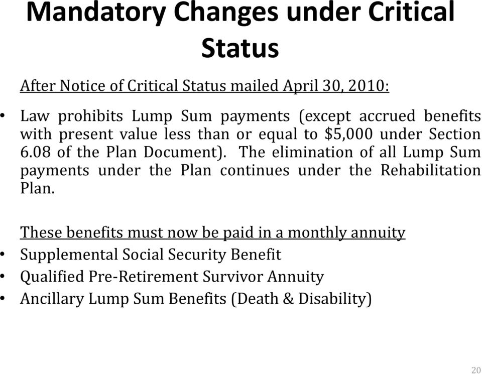 The elimination of all Lump Sum payments under the Plan continues under the Rehabilitation Plan.