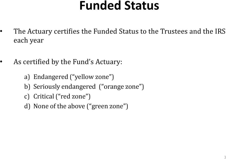 Actuary: a) Endangered ( yellow zone ) b) Seriously endangered (