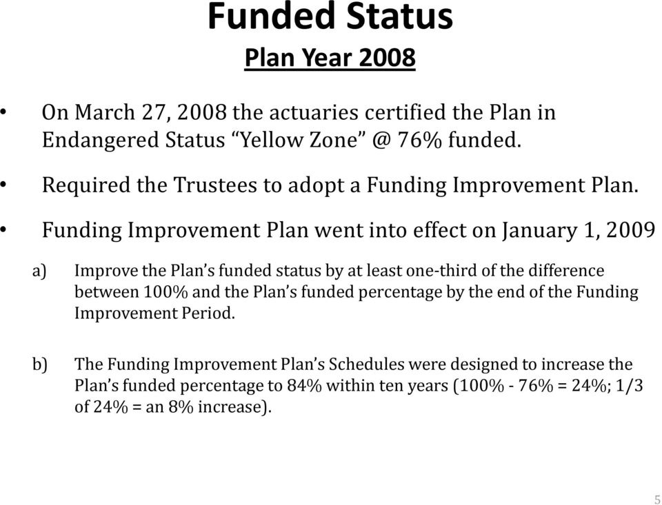 Funding Improvement Plan went into effect on January 1, 2009 a) Improve the Plan s funded status by at least one-third of the difference between